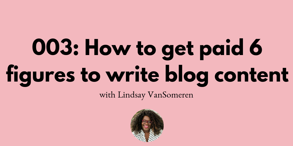 003: How to get paid 6 figures for writing blog content