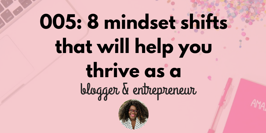 005: 8 mindset shifts that will help you thrive as a blogger and entrepreneur