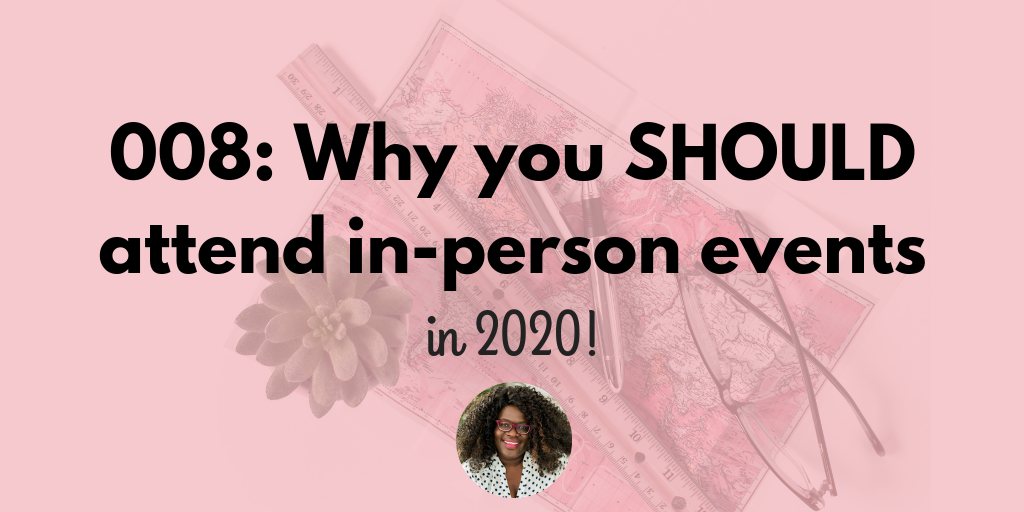 008: Why you should attend in-person events in 2020!