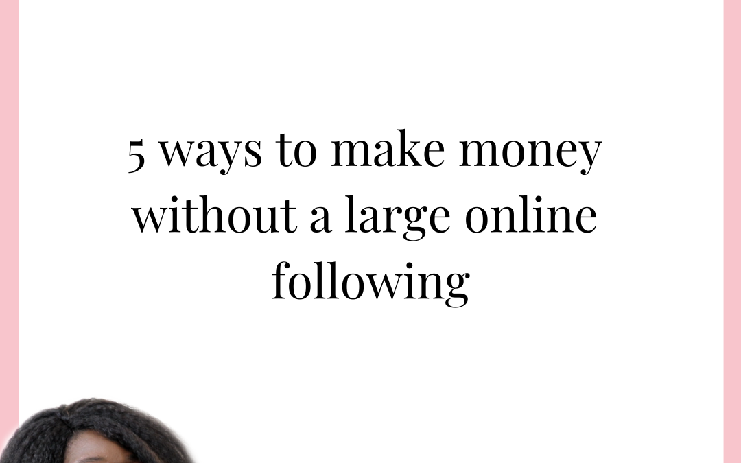 014: 5 ways to make money without a large online following