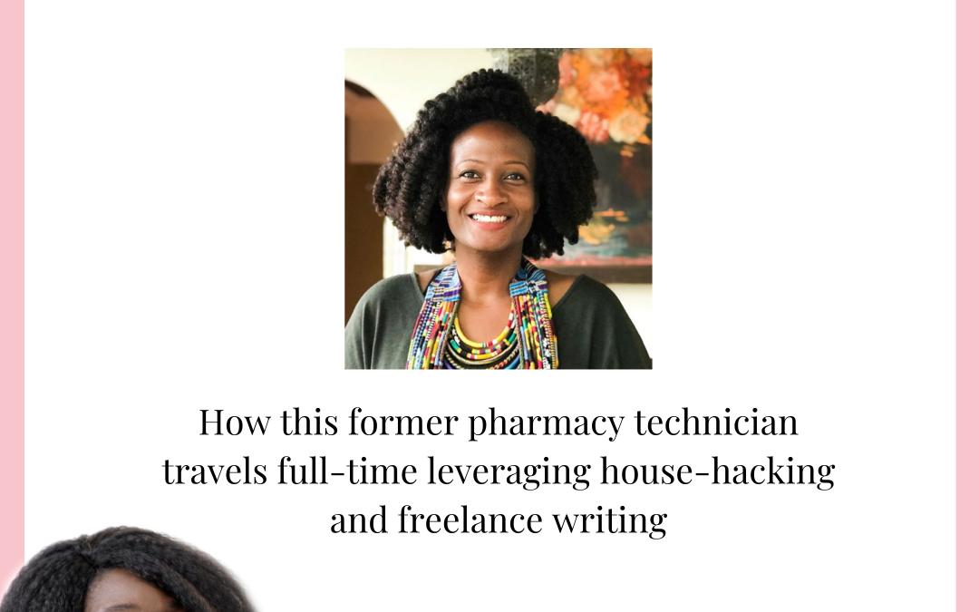How a former pharmacy technician travels the world full-time leveraging house-hacking and freelance writing.